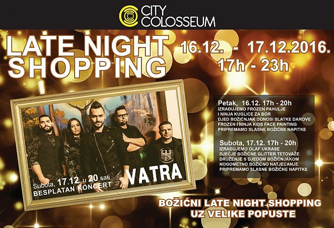 "CITY COLOSSEUM LATE NIGHT SHOPPING 16. - 17.12.  I VELIKI KONCER GRUPE ""VATRA"""